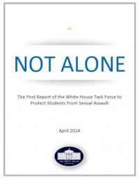 Not Alone: The First Report of the White House Task Force to Protect Students from Sexual Assault