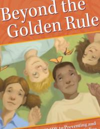 Beyond the Golden Rule: A Parent's Guide to Preventing and Responding to Prejudice
