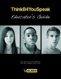 ThinkB4YouSpeak - Educator's Guide: For Discussing and Addressing Anti-Gay language among Teens