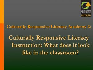 Culturally Responsive Literacy Academy 2 - What does it Look Like in the Classroom? PPT