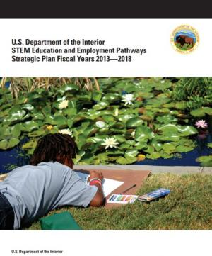 U.S. Department of the Interior STEM Education and Employment Pathways Strategic Plan Fiscal Years 2013-2018